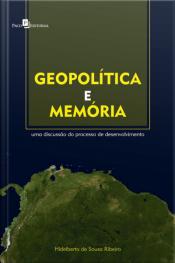 Geopolítica E Memória: Uma Discussão Do Processo De Desenvolvimento