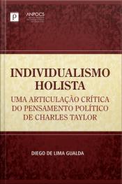 Individualismo Holista: Uma Articulação Crítica Do Pensamento Político De Charles Taylor