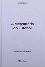 A Mercadoria Do Futebol