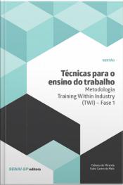 Técnicas Para O Ensino Do Trabalho – Metodologia Training Within Industry (twi) – Fase 1