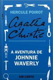 A Aventura De Johnnie Waverly: Um Conto De Hercule Poirot