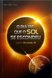 O Dia Em Que O Sol Se Escondeu: A História Do Fenômeno Do Eclipse Solar, Do Dia 12 De Novembro De 1966, No Bairro/balneário De Cassi