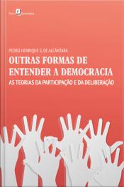 Outras Formas De Entender A Democracia: As Teorias Da Participação E Da Deliberação