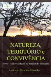 Natureza, Território E Convivência: Novas Territórialidades No Semiárido Brasileiro
