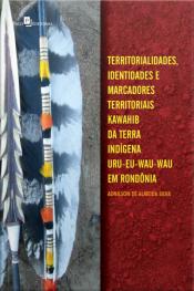 Territorialidades, Identidades E Marcadores Territoriais : Kawahib Da Terra Indígena Uru-eu-wau-wau Em Rondônia