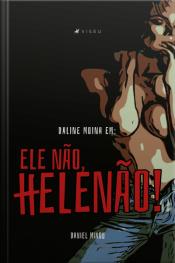 Daline Moina Em: Ele Não, Helenão