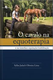 O Cavalo Na Equoterapia: E Na Interface Equitação/reabilitação