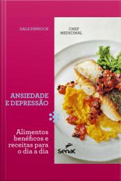 Chef Medicinal: Ansiedade E Depressão: Alimentos Benéficos E Receitas Para O Dia A Dia