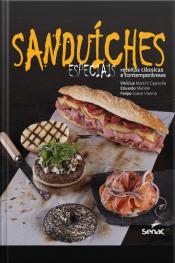 Sanduíches Especiais: Receitas Clássicas E Contemporâneas