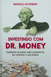 Investindo Com Dr. Money: Cuidando Da Parte Mais Sensível Do Ser Humano: O Seu Bolso!