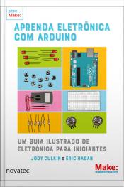 Aprenda Eletrônica Com Arduino: Um Guia Ilustrado De Eletrônica Para Iniciantes