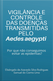 Vigilância E Controle Das Doenças Transmitidas Pelo Aedes Aegypti: Porque Não Conseguimos Evitar As Epidemias?