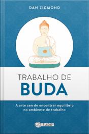 Trabalho De Buda: A Arte Zen De Encontrar Equilíbrio No Ambiente De Trabalho