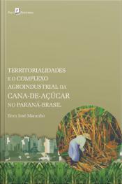 Territorialidades E O Complexo Agroindustrial Da Cana-de-açúcar No Paraná-brasil