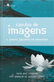 Casulos De Imagens: A Poesia Japonesa No Amazonas