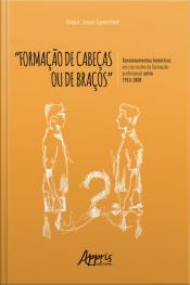 """""""formação De Cabeças Ou De Braços"""": : Tensionamentos Históricos Em Currículos Da Formação Profissional Entre 1963-2008"""