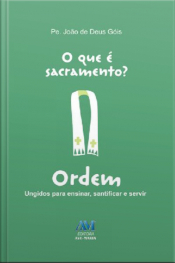 O Que É Sacramento? - Ordem: Ungidos Para Ensinar, Santificar E Servir