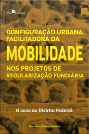 Configuração Urbana Facilitadora Da Mobilidade Nos Projetos De Regularização Fundiária: O Caso Do Distrito Federal