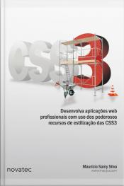 Css3: Desenvolva Aplicações Web Profissionais Com Uso Dos Poderosos Recursos De Estilização Das Css3