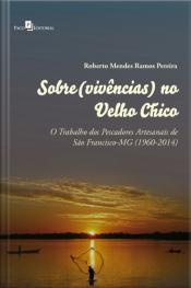 Sobre(vivências) No Velho Chico: O Trabalho Dos Pescadores Artesanais De São Francisco-mg (1960-2014)