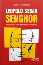 Léopold Sédar Senghor: Uma Narrativa Sobre O Movimento Da Négritude