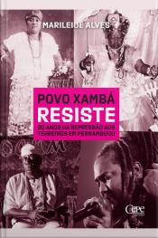 Povo Xambá Resiste: 80 Anos Da Repressão Aos Terreiros Em Pernambuco