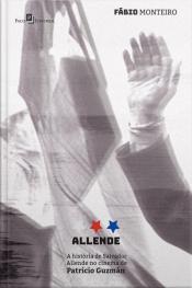 Allende: História De Salvador Allende No Cinema De Patricio Guzmán