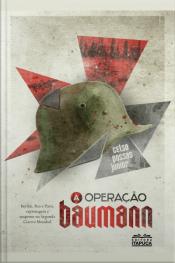 A Operação Baumann: Berlim, Rio E Paris, Espionagem E Suspense Na Segunda Guerra Mundial.