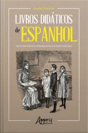 Livros Didáticos De Espanhol: Trajetória Histórica, Prescrições Legais E Ensino (1920-1961)