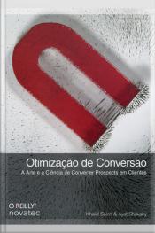 Otimização De Conversão: A Arte E A Ciência De Converter Prospects Em Clientes