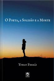 O Poeta, A Solidão E A Morte