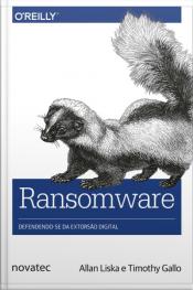 Ransomware: Defendendo-se Da Extorsão Digital