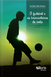 O Futebol E As Brincadeiras De Bola: A Família Dos Jogos De Bola Com Os Pés