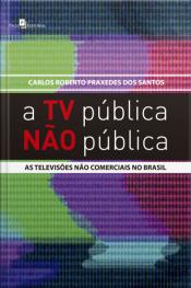 A Tv Pública Não Pública: As Televisões Não Comerciais No Brasil