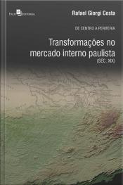 De Centro A Periferia: Transformações No Mercado Interno Paulista (séc. Xix)