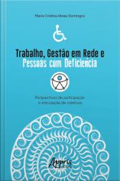 Trabalho, Gestão Em Rede E Pessoas Com Deficiência:: Perspectivas De Participação E Articulação De Coletivos