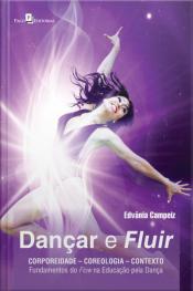 Dançar E Fluir: Corporeidade – Coreologia – Contexto: Fundamentos Do Flow Na Educação Pela Dança