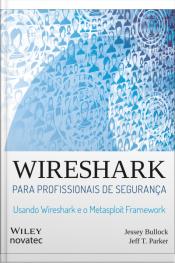 Wireshark Para Profissionais De Segurança: Usando Wireshark E O Metasploit Framework