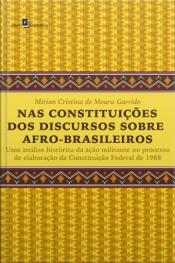 Nas Constituições Dos Discursos Sobre Afro-brasileiros: Uma Análise Histórica Da Ação Militante No Processo De Elaboração Da Constituição Federal De 1988