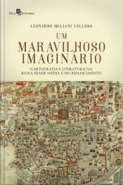 Um Maravilhoso Imaginário: Cartografia E Literatura Na Baixa Idade Média E No Renascimento