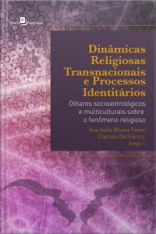 Dinâmicas Religiosas Transnacionais E Processos Identitários: Olhares Sócio-antropológicos E Multiculturais Sobre O Fenômeno Religioso