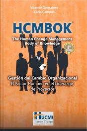 Hcmbok - The Human Change Management Body Of Knowledge: Gestión Del Cambio Organizacional - El Factor Humano En El Liderazgo De Proyectos
