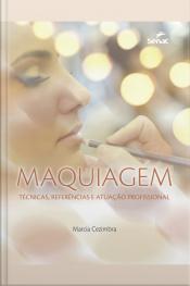 Maquiagem: Técnicas, Referências E Atuação Profissional