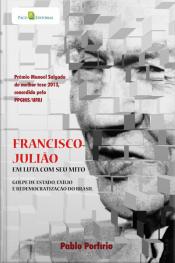 Francisco Julião: Em Luta Com Seu Mito, Golpe De Estado, Exílio E Redemocratização Do Brasil