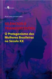 Silêncios E Transgressões: O Protagonismo Das Mulheres Brasileiras No Século Xx