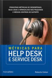 Métricas Para Help Desk E Service Desk: Principais Métricas De Desempenho, Seus Usos E Armadilhas Nos Pequenos E Médios Centros De Suporte