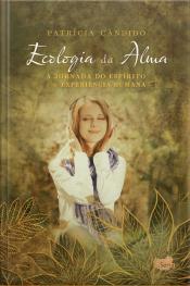 Ecologia Da Alma: A Jornada Do Espírito E A Experiência Humana