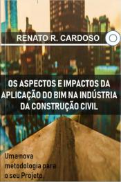 Os Aspectos E Impactos Da Aplicação Do Bim Na Industria Da Construção Civil