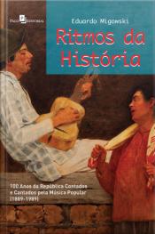Ritmos Da História: 100 Anos Da República Contados E Cantados Pela Música Popular (1889-1989)