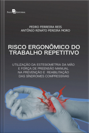 Risco Ergonômico Do Trabalho Repetitivo: Utilização Da Estesiometria Da Mão E Força De Preensão Manual Na Prevenção E Reabilitação Das Síndromes Compressivas